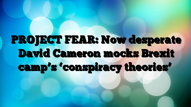"""Two days ago David Cameron was mocking """"Brexit conspiracy theorists."""" Today he announced his impending resignation."""