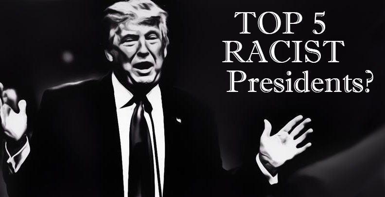 Top 5 Racist U.S. Presidents of All-Time!  Where does President Trump Rate?