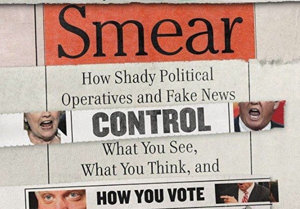 The Smear, How Fake News and Political Operatives Control Everything